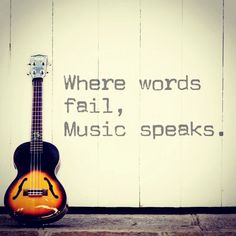 "Beautiful music quote ""Where words fail, music speaks"""