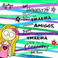 Gracias por tu Amistad! Being honest may not get you a lot of friends but It'll always get you the right ones! #guyuminos #frases #amistad