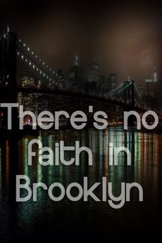 """""""There's no faith in Brooklyn"""" -Hoodie Allen"""