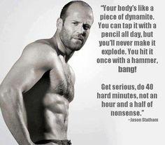 Jason Statham quote.  Anything Jason statham