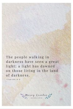 The people walking in darkness have seen a great light; a light has dawned on those living in the land of darkness. Isaiah 9:2, Mercy Creates, Bible Verses about Christ being a light, Verses about salvation, verses about living for the Lord, Verses about the Christian Life, Verses about walking in the light #MercyCreates #BibleVerse #christianart #Scripture #Scriptures #Bible #BibleStudy #BibleVerses #GodsWord #Christianity #WatercolorScripture #VerseArt #BibleArt #ScriptureArt #FaithArt