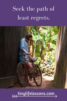Seek the path of least regrets.