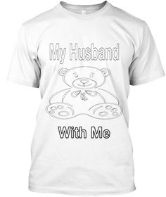 My Husband With Me White T-Shirt Front