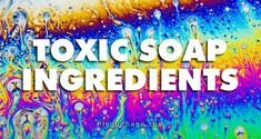 List of toxic Ingredients found in most soaps. Soap Making Process, Contact Dermatitis, Environmental Issues, Bar Soap, Soaps, Allergies, Neon Signs, Oil, Bath Soap