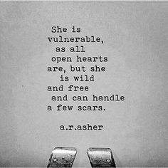 She is vulnerable as all open hearts are, but she is wild and free and can handle a few scars. - don't like that it rhymes The Words, Pretty Words, Beautiful Words, She Is Beautiful Quotes, R M Drake, No Ordinary Girl, Wild Quotes, Tumblr Quotes, Poetry Quotes