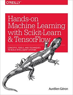 Hands-on machine learning with Scikit-Learn and TensorFlow : concepts, tools, and techniques to build intelligent systems / Aurélien Géron