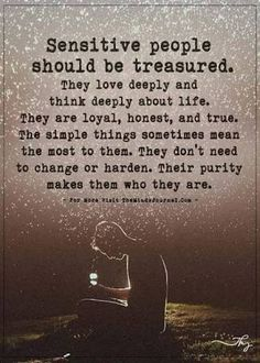 Sensitive people should be treasured.They love deeply and think deeply about life.They are loyal, honest, and true. Soul Quotes, Wisdom Quotes, Quotes To Live By, Great Quotes, Inspirational Quotes, Empathy Quotes, Quotes Quotes, Sensitive Quotes, Intuitive Empath