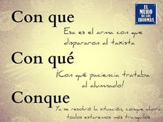 CON QUE / CON QUÉ / CONQUE. English: Con que (with which), con que' (Such a...), Conque (therefore).