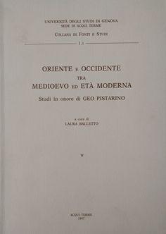 Oriente e occidente tra medioevo ed età moderna : studi in onore di Geo Pistarino / a cura di Laura Balletto Publicación Genova : Brigati Glauco, 1997 - 2 v.