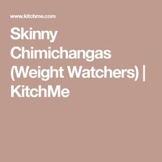 Skinny Chimichangas (Weight Watchers) | KitchMe