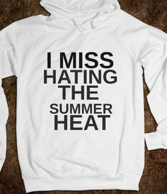 I MISS HATING THE SUMMER HEAT