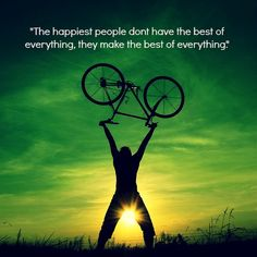 The happiest people dont have the best of everything, they make the best of everything #cycling