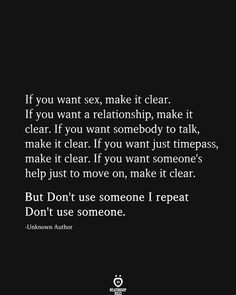 If You Want Sex, Make It Clear. If You Want A Relationship If You Want Sex, Make It Clear. If You Want A Relationship,True stuff If you want sex, make it clear. If you. Now Quotes, Hurt Quotes, Words Quotes, Quotes To Live By, Life Quotes, Status Quotes, Crush Quotes, Couple Quotes, Sayings