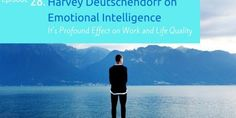 Episode 28: Harvey Deutschendorf on Emotional Intelligence and Its Profound Effect on Work and Life Quality (Interviewer: CJ McClanahan)