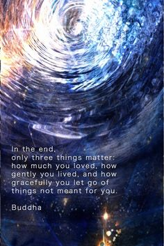A Buddhist Quote In the end, only three things matter is part of In The End Only Three Things Matter Fake Buddha Quotes - A Buddhist Quote In the end, only three things matter how much you loved, how gently you lived, and how gracefully you let go Buddha Quotes Inspirational, Zen Quotes, Wisdom Quotes, Positive Quotes, Life Quotes, Positive Affirmations, Buddha Quotes Life, Best Buddha Quotes, Buddha Wisdom