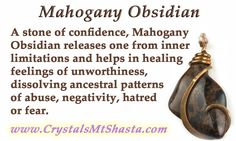"""Crystal of the Day - Mahogany Obsidian """"A stone of confidence, Mahogany Obsidian releases one from inner limitations and helps in healing feelings of unworthiness, dissolving ancestral patterns of abuse, negativity, hatred or fear."""""""