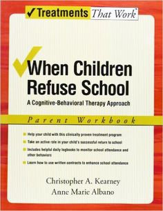 When Children Refuse School: A Cognitive-Behavioral Therapy Approach Parent Workbook: Christopher A. Kearney, Anne Marie Albano: 9780195308297: Books - Amazon.ca