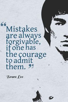 Mistakes are always forgivable, if one has the courage to admit them. ― Bruce Lee Quote #forgiveness #quotes