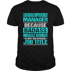Continuous Improvement Manager Because Badass Miracle Worker Isn't An Official Job Title T-Shirts, Hoodies