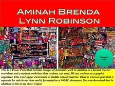 This is a Power Point that has various images of the work of Aminah Brenda Lynn Robinson. Her work is beautiful and rich in heritage. This African American Artist is a spectacular one to introduce to your students and her work is breath taking. This is a Power Point that includes images of Aminahs work in addition to a factual teacher worksheet and a student worksheet that students can read, fill out, and use as a graphic organizer.