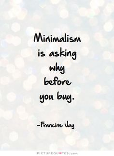 "Quote: ""Minimalism is asking why before you buy."""