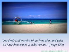 Our deeds still travel with us from afar, and what we have been makes us what we are. -George Eliot #Cebu #itsmorefuninthephilippines