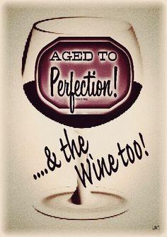 Well aged....my Wine & I!