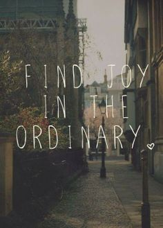 """#Quoteoftheday : """"Find joy in the ordinary"""""""