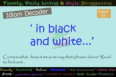 Family, Daily Living & Style: Idiom Decoded: 'in black and white'