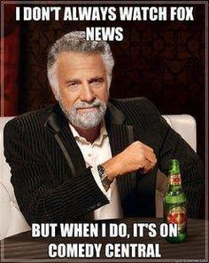 I don't always watch Fox news...but when I do, It's on Comedy Central