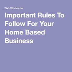 Important Rules To Follow For Your Home Based Business