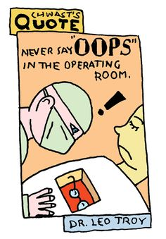 """""""Never say 'OOPS' in the operating room."""" - Dr. Leo Troy"""