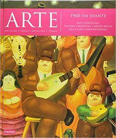 Arte. 1960 em Diante. Arte Conceitual, Pintura Figurativa, Novos Meios, Escultura Contemporânea - Volume 12 - 9788579144004 - Livros na Amazon Brasil