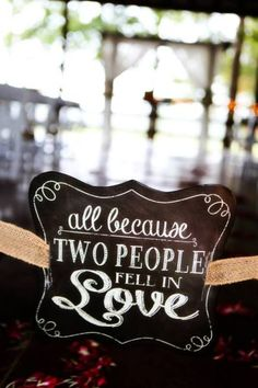 Wedding Sign - all because two people fell in love