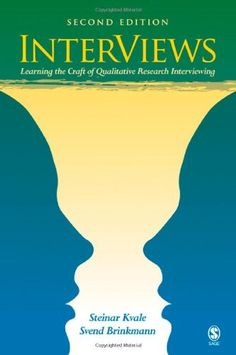 InterViews: Learning the Craft of Qualitative Research Interviewing/Steinar Kvale, Svend Brinkmann