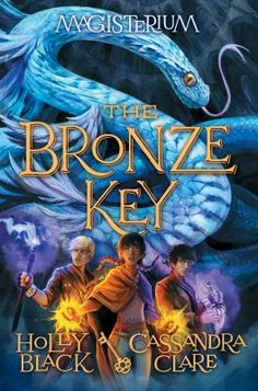 Magesterium: The Bronze Key (book 3) ~ by Holly Black & Cassandra Clare