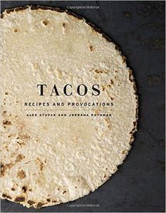 Tacos- Recipes and Provocations http://www.bookscrolling.com/the-best-cook-books-of-2015-a-year-end-list-aggregation/
