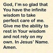 God,  I'm so glad that you have the infinite wisdom...