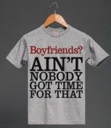 Boyfriends? Ain�t Nobody Got Time For That - T-Shirts, Tank Tops, Hoodies
