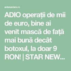 ADIO operații de mii de euro, bine ai venit mască de față mai bună decât botoxul, la doar 9 RON! | STAR NEWS AntenaStars.ro Operation, Glowing Skin, Good To Know, Euro, Facial, Medicine, Health Fitness, Self, Beauty