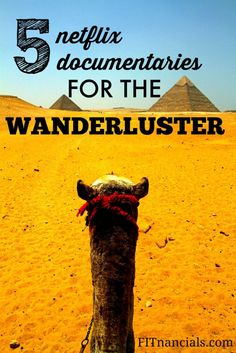 This is where change happens within an individual, and I've learned that I've learned plenty more about myself when I am traveling in the unknown, rather than being at home in a place I am quite comfortable in. Below are five movies and documentaries on Netflix that I recommend wanderlusters watch.