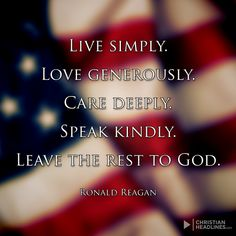 Live simply. Love generously. Ronald Reagan