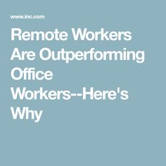 Remote Workers Are Outperforming Office Workers--Here's Why
