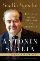 Scalia Speaks: Reflections on Law, Faith, and Life Well Lived - Antonin Scalia