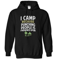 [New tshirt name meaning] I CAMP  Coupon Best  I camp because punching people is frowned upon  Tshirt Guys Lady Hodie  TAG YOUR FRIEND SHARE and Get Discount Today Order now before we SELL OUT  Camping administrators