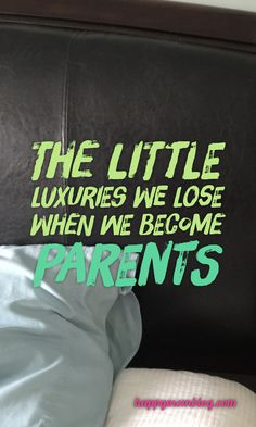 The little luxuries we lose when we become parents. Check out happymomblog.com