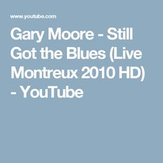 Gary Moore - Still Got the Blues (Live Montreux 2010 HD) - YouTube