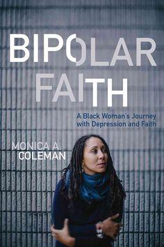 Bipolar Faith: A Woman's Journey With Depression and Faith