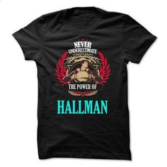 Never Underestimate The Power of HALLMAN Family TM001 - cool t shirts #t shirt #funny shirt