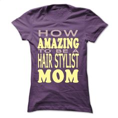 How amazing to be a Hair Stylist Mom T Shirt, Hoodie, Sweatshirts - personalized t shirts #teeshirt #style